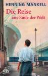 Die Reise ans Ende der Welt - Henning Mankell, Angelika Kutsch