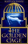 The Golden Cage (A Dance of Dragons #0.5) - Kaitlyn Davis