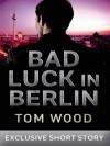 Bad Luck in Berlin - Tom Wood