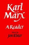 Karl Marx: A Reader - Jon Elster, Karl Marx