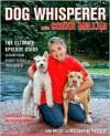 The Dog Whisperer with Cesar Millan: The Ultimate Episode Guide - Melissa Jo Peltier, Cesar Millan