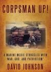 Corpsman Up! - David Johnson