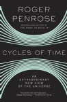 Cycles of Time: An Extraordinary New View of the Universe - Roger Penrose