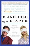 Blindsided by a Diaper: Over 30 Men and Women Reveal How Parenthood Changes a Relationship - Dana Bedford Hilmer, Ann Pleshette Murphy