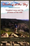 Shouting at the Sky, Troubled Teens and the Promise of the Wild - Gary Ferguson