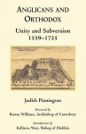 Anglicans And Orthodox: Unity And Subversion 1559 1725 - Judith Pinnington, Rowan Williams