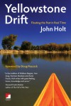 Yellowstone Drift: Floating the Past in Real Time - John Holt, Doug Peacock