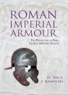 Roman Imperial Armour: The production of early imperial military armour - David Sim, J. Kaminski