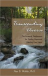 Transcending Divorce: Ten Essential Touchstones for Finding Hope and Healing Your Heart - Alan D. Wolfelt