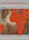 Power, Wealth and Global Equity: An International Relations Textbook for Africa - Patrick J. McGowan, Philip Nel