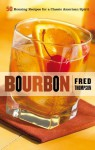 Bourbon: 50 Rousing Recipes for a Classic American Spirit - Fred Thompson