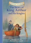 The Story of King Arthur & His Knights (Classic Starts Series) - Tania Zamorsky, Dan Andreasen, Howard Pyle