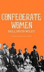 Confederate Women - Bell Irvin Wiley