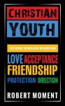 Christian Youth: Its Cool to Believe in God for Love, Acceptance, Friendship, Protection and Direction - Robert Moment