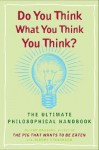 Do You Think What You Think You Think? - Julian Baggini, Jeremy Stangroom