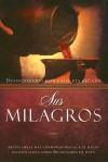 Sus Milagros/his Miracles: Las Palabras Mas Conmovedoras Que se Hayan Escrito Jamas Sobre Los Milagros De Jesus (Spanish Edition) - Lisa Rivera, Various
