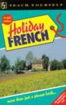 Holiday French (Teach Yourself) - Shirley Baldwin, Sarah Boas