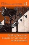Building Tomorrow: Innovation in Construction and Engineering - Andre Manseau, Rob Shields