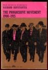 The Progressive Movement: 1900-1915 (Touchstone Book) - Richard Hofstadter