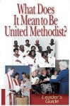 What Does It Mean to Be United Methodist? - Leader's Guide - John D. Schroeder