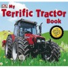 My Terrific Tractor Book! (Dk Preschool) - Dawn Sirett