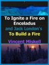 To Ignite a Fire on Enceladus and Jack London's To Build a Fire - Vincent Miskell