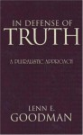 In Defense of Truth: A Pluralistic Approach - Lenn E. Goodman