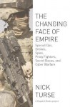 The Changing Face of Empire: Special Ops, Drones, Spies, Proxy Fighters, Secret Bases, and Cyberwarfare - Nick Turse