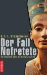 Der Fall Nofretete. Die Wahrheit über die Königin vom Nil - G.F.L. Stanglmeier