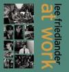 Lee Friedlander at Work - Lee Friedlander, Richard Benson