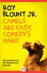 Camels Are Easy, Comedy's Hard - Roy Blount Jr.