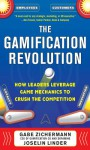 The Gamification Revolution: How Leaders Leverage Game Mechanics to Crush the Competition - Gabe Zichermann, Joselin Linder