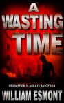 A Wasting Time - William Esmont