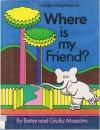 Where Is My Friend? (Word Concept Book) - Betsy Maestro, Giulio Maestro