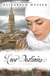 Two Destinies: A Novel - Elizabeth Musser
