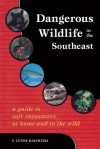 Dangerous Wildlife in the Southeast: A Guide to Safe Encounters at Home and in the Wild - F. Lynne Bachleda