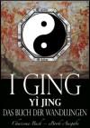 I Ging [Yì Jing] - Das Buch der Wandlungen (German Edition) - Unbekannte Autoren, Richard Wilhelm