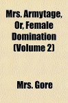 Mrs. Armytage, Or, Female Domination (Volume 2) - Catherine Grace Frances Gore