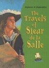 The Travels Of Sieur De La Salle - Lara Bergen