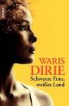 Schwarze Frau, weißes Land (German Edition) - Waris Dirie