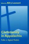 Christianity In Appalachia: Profiles Reginal Pluralism - Bill J. Leonard, Leonard, Bill J. (Ed.) Leonard, Bill J. (Ed.)