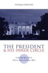 The President and His Inner Circle: Leadership Style and the Advisory Process in Foreign Policy Making - Thomas Preston
