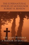 The Supernatural Stories of Monsignor Robert H. Benson: The Light Invisible / A Mirror of Shalott - Robert Hugh Benson
