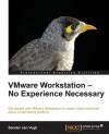 VMware Workstation - No Experience Necessary - Sander van Vugt