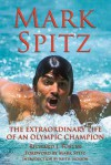 Mark Spitz: The Extraordinary Life of an Olympic Champion - Richard J. Foster, Keith Jackson, Mark Spitz