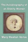 The Autobiography of an Elderly Woman - Mary Heaton Vorse