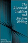 The Rhetorical Tradition And Modern Writing - James J. Murphy