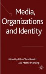 Media, Organizations and Identity - Lilie Chouliaraki, Mette Morsing