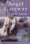 The Angel Gateway - Jane A. Adams, Carolyn Oldershaw