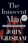 The Innocent Man: Murder and Injustice in a Small Town - John Grisham